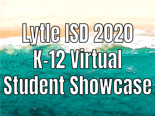 Lytle ISD 2020 K-12 Virtual Student Showcase